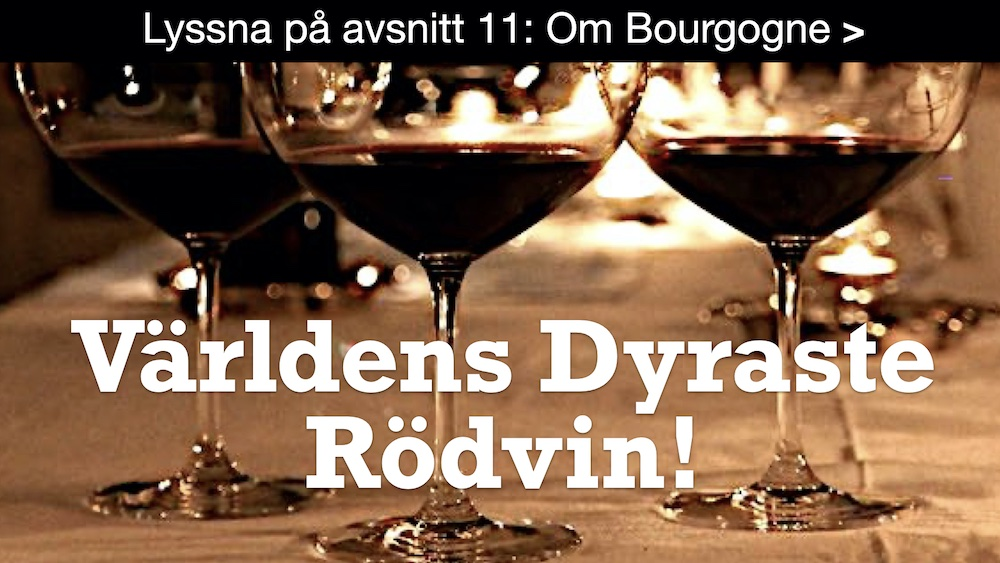 Bourgogne – Världens finaste och dyraste viner. Lyssna!
